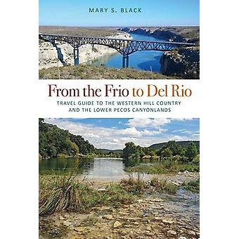 From the Frio to del Rio - Travel Guide to the Western Hill Country an