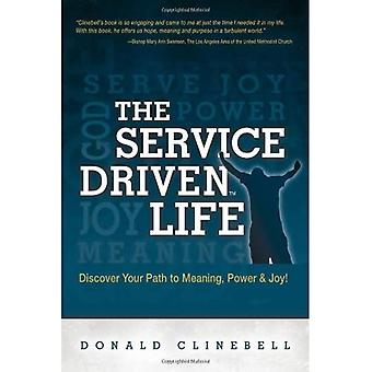 The Service-Driven Life: Discover Your Path to Meaning, Power & Joy!