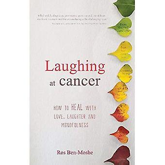 Skrattar åt Cancer: Hur att läka med kärlek, skratt och Mindfulness