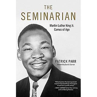 The Seminarian - Martin Luther King Jr. Comes of Age by Patrick Parr -