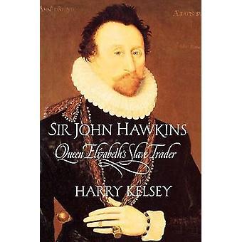 Sir John Hawkins Queen Elizabeths Slave Trader by Kelsey & Harry