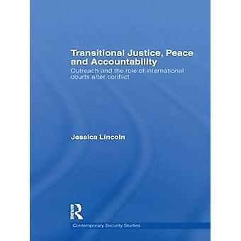 Transitional Justice Peace and Accountability Outreach and the Role of International Courts After Conflict by Lincoln & Jessica