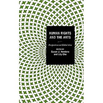 Human Rights and the Arts Perspectives on Global Asia by Henders & Susan J.