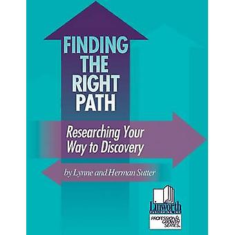 Finding the Right Path Researching Your Way to Discovery by Sutter & Herman