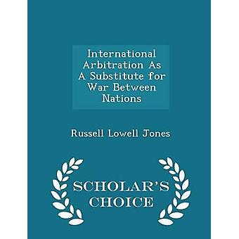 التحكيم الدولي كبديل للحرب بين الأمم العلماء الطبعة اختيار جونز آند راسل لويل