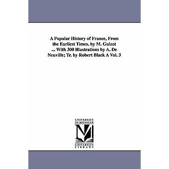 A Popular History of France from the Earliest Times. by M. Guizot ... with 300 Illustrations by A. de Neuville Tr. by Robert Black a Vol. 3 by Guizot & M. Francois
