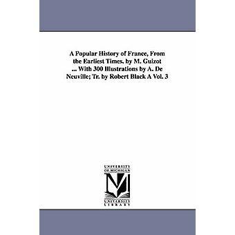 Ranskan kansan historia Varhaisimmistä ajoista. mennessä M. Guizot... kanssa 300 kuvitus on A. de Neuville TR. Robert Black Vol. 3 mennessä Guizot & M. Francois
