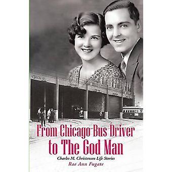 De motorista de ônibus de Chicago para as histórias de Charles M. Christensen vida de homem de Deus por Fugate & Rae Ann