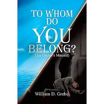 Aan wie behoort u door Grebe & William D.