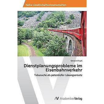 Dienstplanungsprobleme im Eisenbahnverkehr esittäjä Frisch Christin