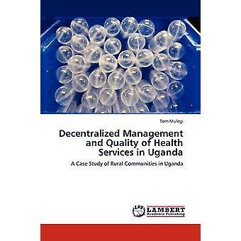 Decentraliseret forvaltning og kvaliteten af sundhedstjenester i Uganda af Mulegi Tom