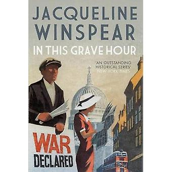 In This Grave Hour by Jacqueline Winspear - 9780749021900 Book
