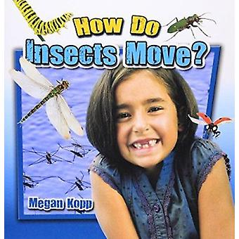 How Do Insects Move? by Megan Kopp - 9780778719748 Book