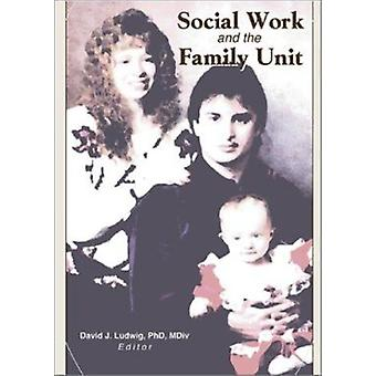 Social Work and the Family Unit by David J. Ludwig - 9780789011978 Bo