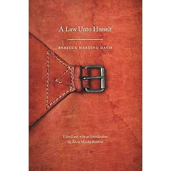 A Law Unto Herself by Rebecca Harding Davis - Alicia Mischa Renfroe -