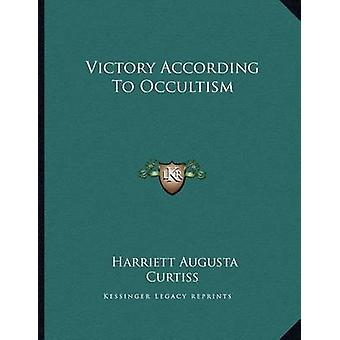 Victory According to Occultism by Harriett Augusta Curtiss - 97811630