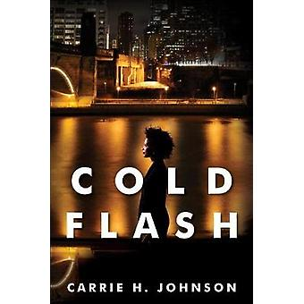Cold Flash by Carrie H. Johnson - 9781496704016 Book