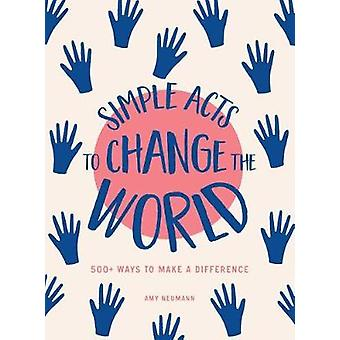 Simple Acts to Change the World - 500 Ways to Make a Difference by Amy