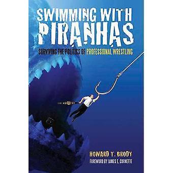 Swimming with Piranhas - Surviving the Politics of Professional Wrestl