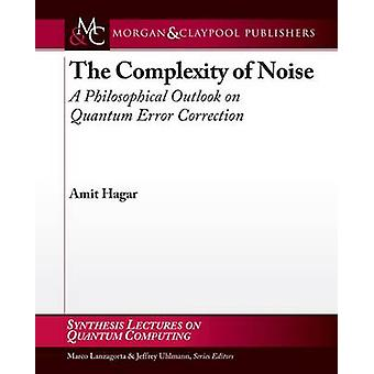 The Complexity of Noise - A Philosophical Outlook on Quantum Error Cor
