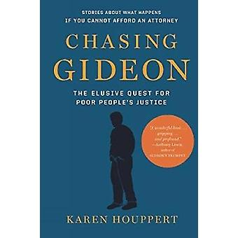 Chasing Gideon - The Elusive Quest for Poor People's Justice by Karen