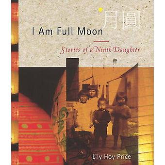 I am Full Moon - Stories of a Ninth Daughter by Lily Hoy Price - 97818