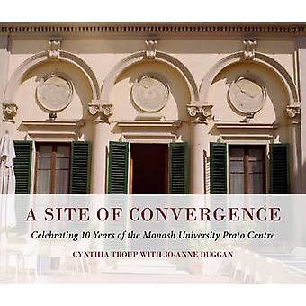 A Site of Convergence - Celebrating 10 Years of the Monash University