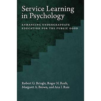 Service Learning in Psychology - Enhancing Undergraduate Education for