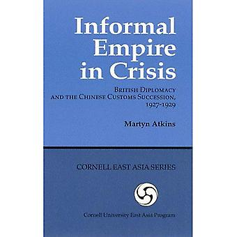 Informal Empire in Crisis: British Diplomacy and the Chinese Customs Succession, 1927-1929 (Ceas) (Michigan Classics...