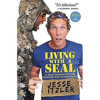 Living with a Seal - 31 Days Training with the Toughest Man on the Pla