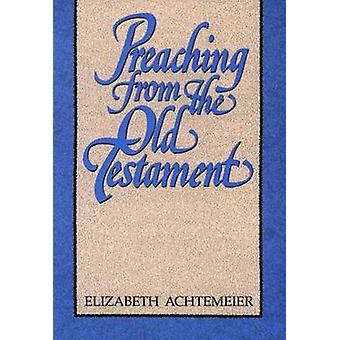 Preaching from the Old Testament by Elizabeth Achtemeier - 9780664250