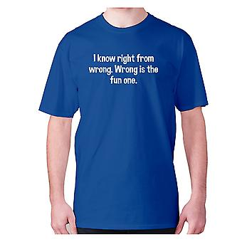 Mens funny t-shirt slogan tee novelty humour hilarious -  I know right from wrong. Wrong is the fun one