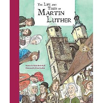 The Life and Times of Martin Luther by Meike Roth Beck & Illustrated by Klaus Ensikat