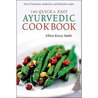 The Quick amp Easy Ayurvedic Cookbook  Indian Cookbook Over 60 Recipes by Eileen Keavy Smith