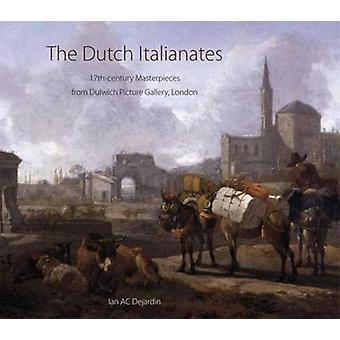 The Dutch Italianates  17th Century Masterpieces from Dulwich Picture Gallery London by Ian A C Dejardin