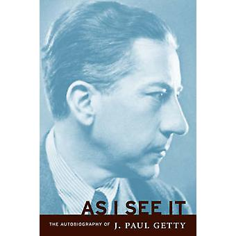 As I See It  The Autobiography of J.Paul Getty by J Paul Getty