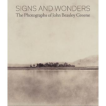Signs and Wonders The Photographs of John Beasley Greene by Corey Keller