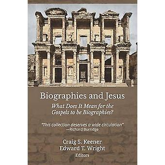 Biographies and Jesus What Does It Mean for the Gospels to be Biographies by Keener & Craig S.