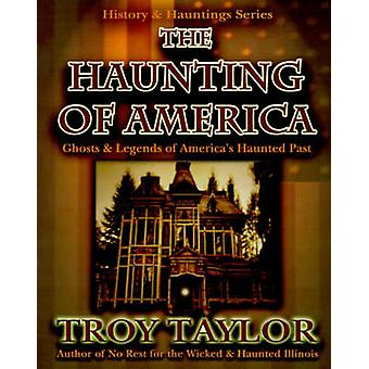 The Haunting of America Ghosts  Legends of Americas Haunted Past by Taylor & Troy