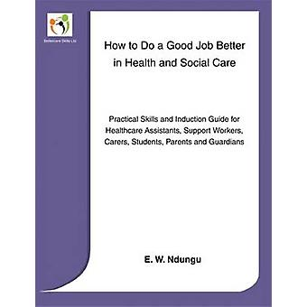 How to Do a Good Job Better in Health and Social Care by Ndungu & E. W.
