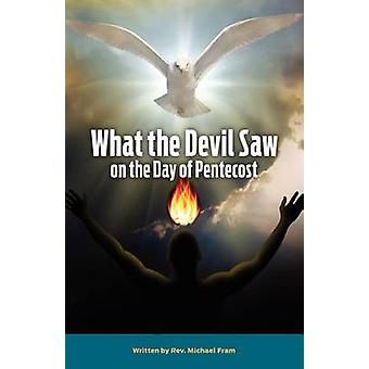 What the Devil Saw On the Day of Pentecost by Michael & Fram