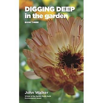 Digging Deep in the Garden Book Three by Walker & John