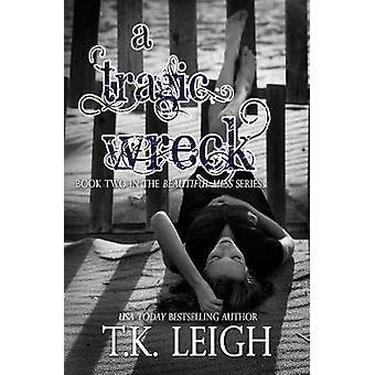 A Tragic Wreck by Leigh & T.K.