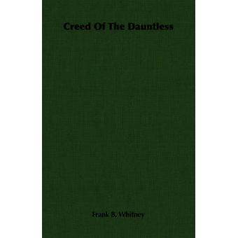Creed Of The Dauntless by Whitney & Frank B.