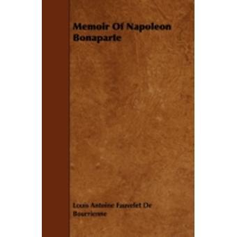 Memoir Of Napoleon Bonaparte by Bourrienne & Louis Antoine Fauvelet De