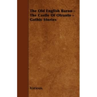 The Old English Baron  The Castle of Otranto  Gothic Stories by Various
