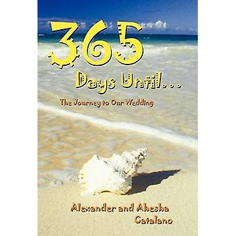 365 Days Until ... The Journey to Our Wedding by Catalano & Alexander And Ahesha