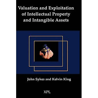 Valuation and Exploitation of Intellectual Property and Intangible Assets by Sykes & John