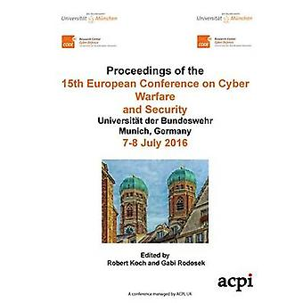 ECCWS 2016  Proceedings of  The 15th European Conference on Cyber Warfare and Security by Koch & Robert