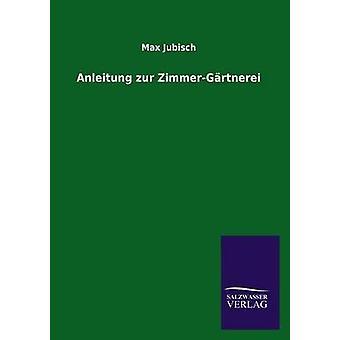 Anleitung zur ZimmerGrtnerei por Jubisch y Max